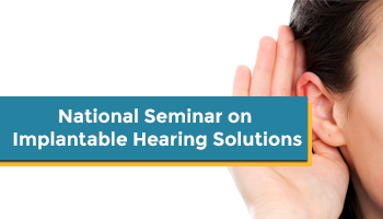 National Seminar on Implantable Hearing Solutions-2017