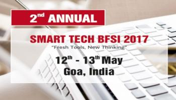 2nd Annual Smart Tech BFSI Summit 2017 , 12th - 13th May 2017, Goa, India