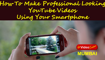 How To Make Professional Looking YouTube Videos Using Your Smartphone