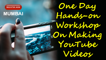 One Day Hands-on Workshop On Making YouTube Videos In Mumbai
