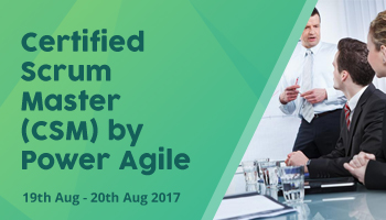 Certified Scrum Master (CSM)  by Power Agile, Hyderabad (19-20 Aug 2017, Weekend)