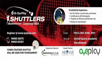 6th OyePlay Shuttlers Badminton Corporate War