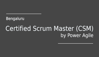 Certified Scrum Master (CSM)  by Power Agile, Bangalore (24-25 Oct 2017, Weekdays)