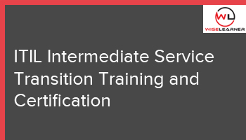 Best ITIL Intermediate Service Transition Training and certification with best tutor