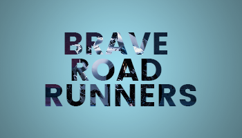 BRAVE ROAD RUNNERS