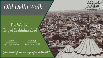 The Walled City of Shahjahanabad - Old Delhi Walk