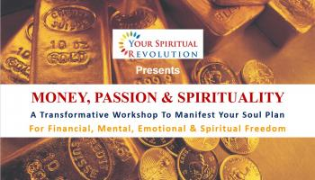 Money, Passion and Spirituality Workshop - How To Manifest Your Soul Plan