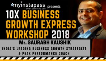 10X Business growth express workshop 2018 by Saurabh Kaushik