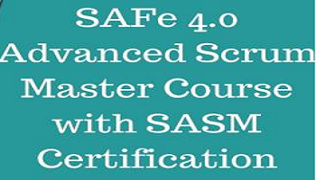 SAFe Advanced Scrum Master with SASM Certification
