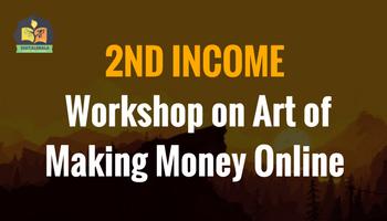 2nd Income: Workshop on Art of Making Money Online