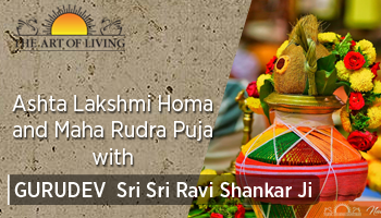 Ashta Lakshmi Homa - 18th March and Maha Rudra Puja - 19th March with GURUDEV Sri Sri Ravi Shankar Ji