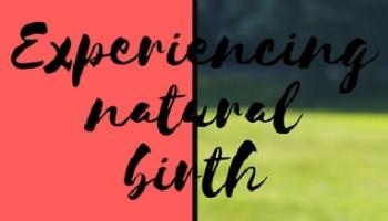 Experiencing Natural Birth
