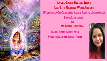 Past Life Healing With Angels Workshop By Ms. Seema Bhardwaj