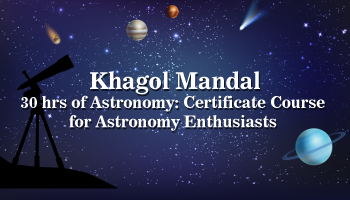 Khagol Mandal 30 hrs of Astronomy: Certificate Course for Astronomy Enthusiasts 2018