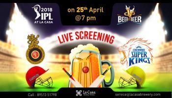 Live Screening of RCB vs CSK at La Casa Brewery - IPL 2018: BEER vs BEER