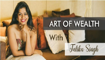 ART OF WEALTH By TULIKA SINGH