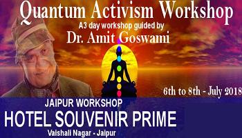 QUANTUM ACTIVISM WORKSHOP BY DR. AMIT GOSWAMI