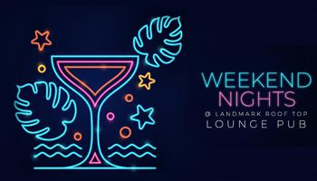 Weekend Nights @ Landmark Roof Top Lounge Pub