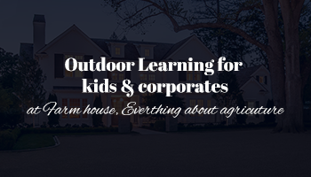 Outdoor Learning for kids and corporates at Farm house, Everthing about agricuture
