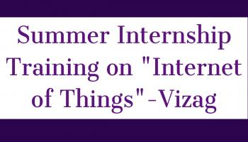 Summer Internship Training on INTERNET OF THINGS (IoT) AT Visakhapatnam (Vizag)
