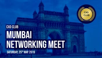 CxO Club Mumbai Chapter Networking Meet  @9:45 AM on 25-May-2019