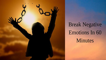 Break Your Negative Emotions And Attain Emotional Freedom
