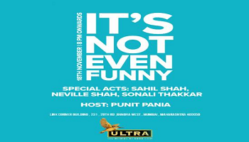 Its Not Even Funny - Host: Punit Pania  Special Acts: Sahil Shah, Neville Shah, Sonali Thakkar