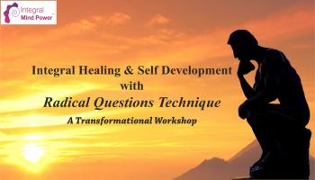 Integral Healing and Self Development with Radical Questions Technique