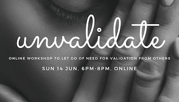 UnValidate - An ONLINE workshop to overcome the need to get validation from others