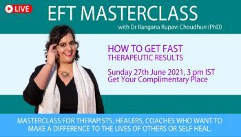 EFT Masterclass with Dr Rangana Rupavi Choudhuri (PhD)