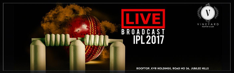 Live Broadcast IPL 2017 at Vineyard Rooftop