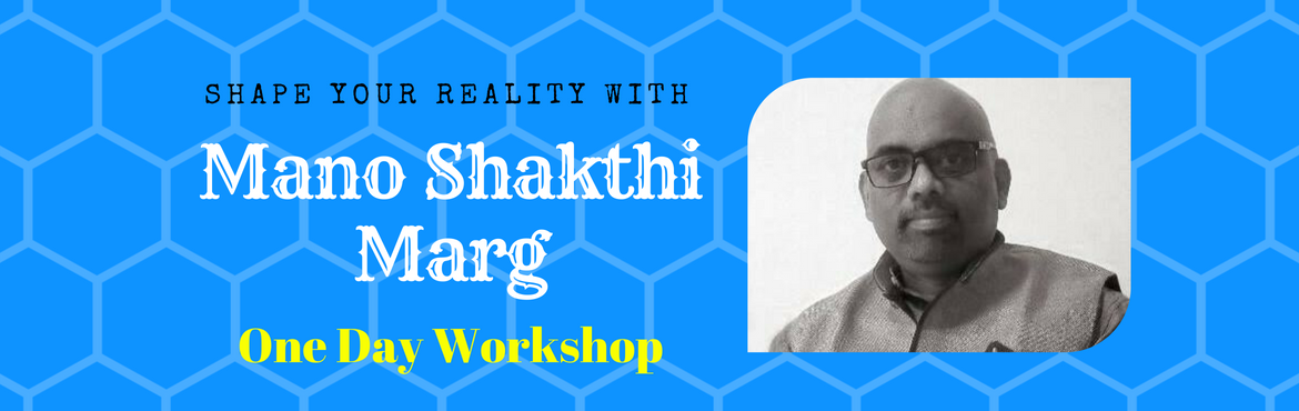 Mano Shakthi Marg - Power to shape your reality