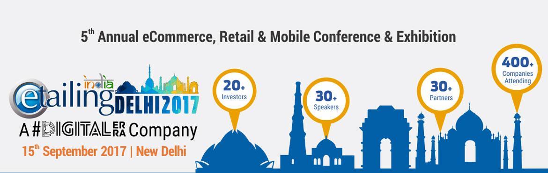 eTailing India Delhi 2017 : 5th Annual eCommerce,